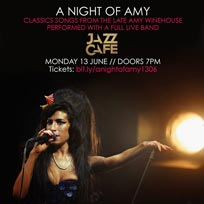 A Night of Amy at Jazz Cafe on Monday 13th June 2016