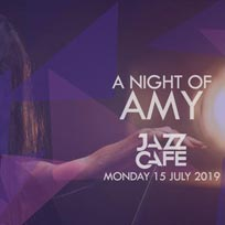A Night of Amy at Jazz Cafe on Monday 15th July 2019