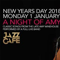 A Night of Amy at Jazz Cafe on Monday 1st January 2018