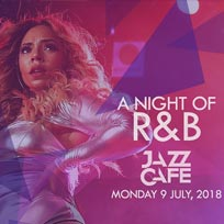 A Night of R&B at Jazz Cafe on Monday 9th July 2018
