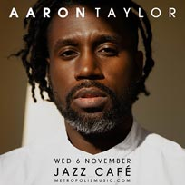 Aaron Taylor at Jazz Cafe on Wednesday 6th November 2019