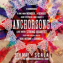 Anchorsong at Scala on Thursday 9th May 2019