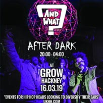 And What? After Dark at Grow on Saturday 16th March 2019