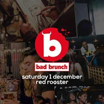 Bad Brunch at The Curtain on Saturday 1st December 2018