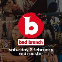Bad Brunch at The Curtain on Saturday 2nd February 2019