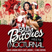 Bad Bitches Meets Nocturnal at Mangle E8 on Saturday 23rd December 2017