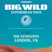 Big Wild at The Lexington on Friday 3rd May 2019