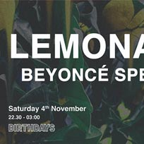 Lemonade - Beyonce Special at Birthdays on Saturday 4th November 2017