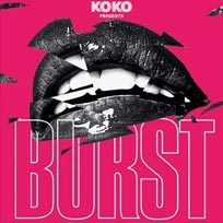 BURST at KOKO on Friday 24th February 2017
