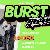 BURST w/ Jaded  at KOKO on Friday 25th August 2017