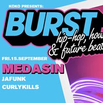 BURST w/ Medasin at KOKO on Friday 15th September 2017