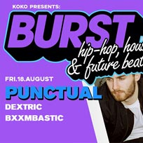 BURST w/ Punctual at KOKO on Friday 18th August 2017