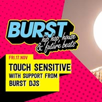 BURST w/ Touch Sensitive at KOKO on Friday 17th November 2017