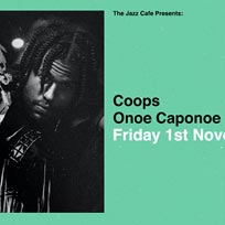 Coops + Onoe Caponoe  at Jazz Cafe on Friday 1st November 2019