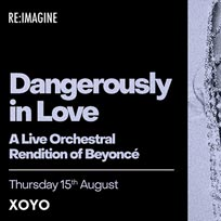 Dangerously In Love at XOYO on Thursday 15th August 2019