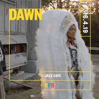 DAWN at Jazz Cafe on Tuesday 16th April 2019