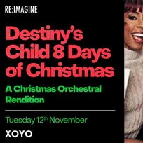 Destiny's Child 8 Days of Christmas at XOYO on Saturday 30th November 2019