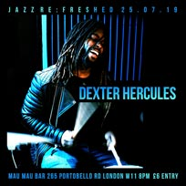 Dexter Hercules at Mau Mau Bar on Thursday 25th July 2019
