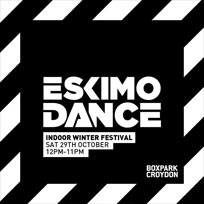 Eskimo Dance Indoor Festival at Boxpark Croydon on Saturday 29th October 2016