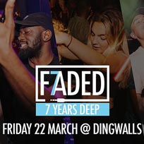 Faded - 7 Years Deep at Dingwalls on Friday 22nd March 2019