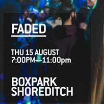 Faded BoxPark Takeover at Boxpark Shoreditch on Thursday 15th August 2019