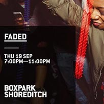 Faded BoxPark Takeover at Boxpark Shoreditch on Thursday 19th September 2019