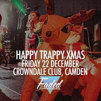 Faded - Happy Trappy XMas at Crowndale Club on Friday 22nd December 2017