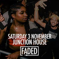 Faded at Junction House on Saturday 3rd November 2018