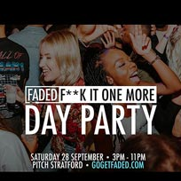 Faded - F**k it one more Day Party at PITCH Stratford on Saturday 28th September 2019