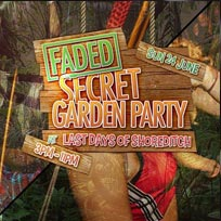 Faded Secret Garden Party at Last Days of Shoreditch on Sunday 24th June 2018