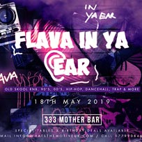 Flava In Ya Ear at 333 Mother Bar on Saturday 18th May 2019