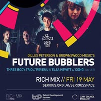 Gilles Peterson & Brownswood Music's Future Bubblers at Rich Mix on Friday 19th May 2017