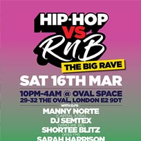 Hip-Hop vs RnB at Oval Space on Saturday 16th March 2019