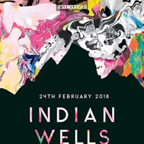 Indian Wells at Soundcrash on Saturday 24th February 2018