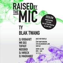 Raised by the Mic at Chip Shop BXTN on Saturday 12th November 2016