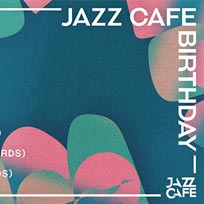 The Jazz Cafe Birthday at Jazz Cafe on Saturday 16th June 2018