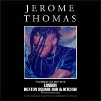 Jerome Thomas at Hoxton Square Bar & Kitchen on Thursday 3rd May 2018