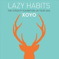 Lazy Habits at XOYO on Wednesday 25th May 2016