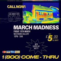 March Madness at Westbank on Friday 15th March 2019