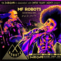 MF Robots at Jazz Cafe on Wednesday 10th April 2019