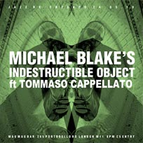 Michael Blake's Indestructible Object at Mau Mau Bar on Thursday 24th May 2018