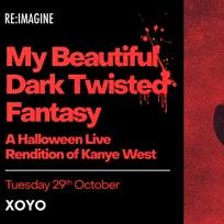My Beautiful Dark Twisted Fantasy at XOYO on Tuesday 29th October 2019