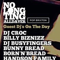 No Long Ting Alldayer at Pop Brixton on Saturday 25th May 2019