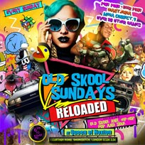 Old Skool Sundays RELOADED at Queen of Hoxton on Sunday 29th April 2018