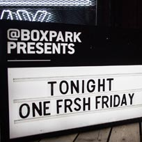 One Frsh Friday at Boxpark Shoreditch on Friday 13th April 2018
