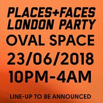 Places + Faces at Oval Space on Saturday 23rd June 2018