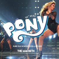 Pony at The Macbeth on Saturday 25th May 2019