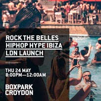 Rock the Belles x Hiphop Hype Ibiza  at Boxpark Croydon on Thursday 24th May 2018