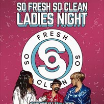 So Fresh So Clean - Ladies Night at Queen of Hoxton on Saturday 11th February 2017