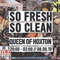 So Fresh So Clean at Queen of Hoxton on Saturday 8th June 2019